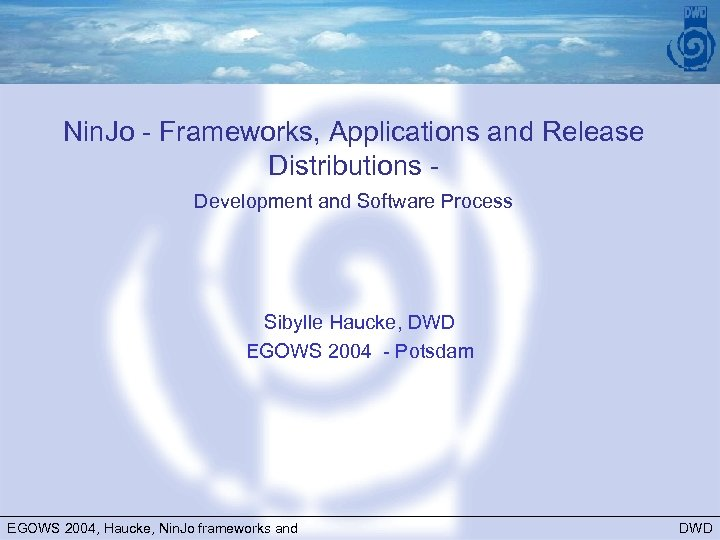 Nin. Jo - Frameworks, Applications and Release Distributions Development and Software Process Sibylle Haucke,