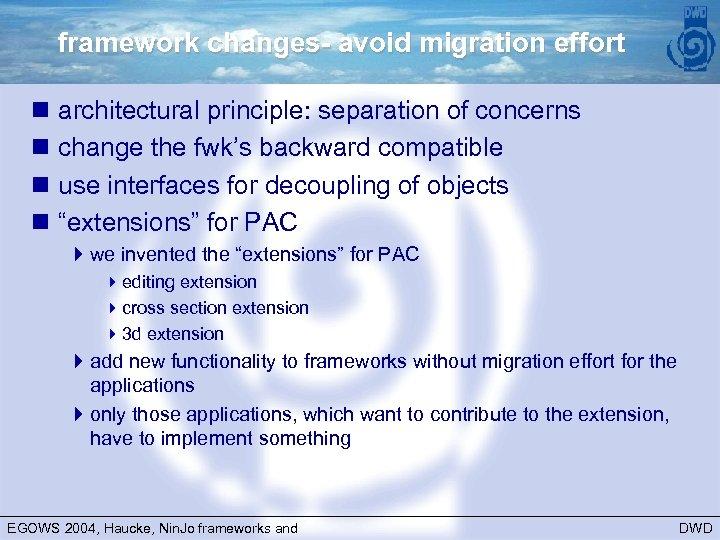 framework changes- avoid migration effort n architectural principle: separation of concerns n change the