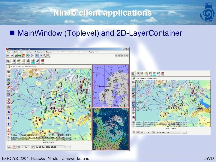 Nin. Jo client applications n Main. Window (Toplevel) and 2 D-Layer. Container EGOWS 2004,