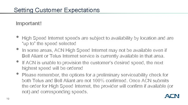 Setting Customer Expectations Important! • • 19 High Speed Internet speeds are subject to