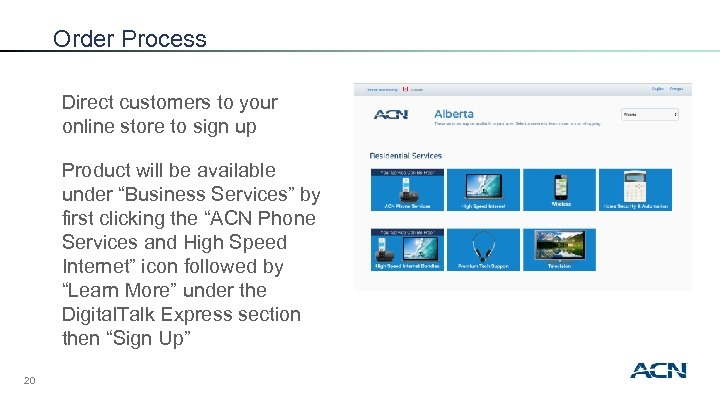 Order Process Direct customers to your online store to sign up Product will be