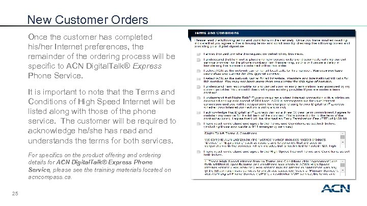 New Customer Orders Once the customer has completed his/her Internet preferences, the remainder of
