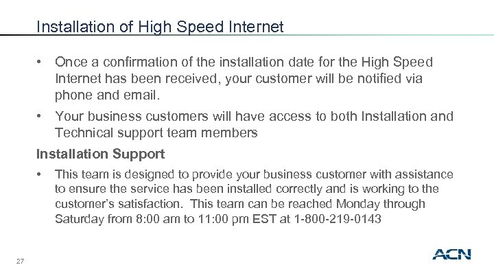 Installation of High Speed Internet • Once a confirmation of the installation date for