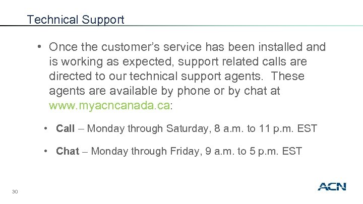 Technical Support • Once the customer's service has been installed and is working as