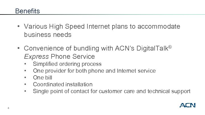 Benefits • Various High Speed Internet plans to accommodate business needs • Convenience of