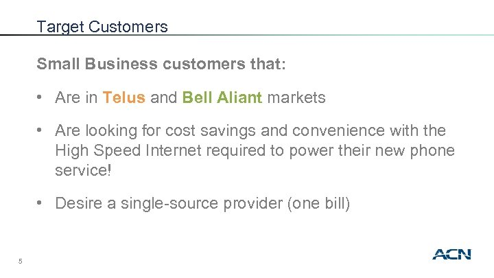 Target Customers Small Business customers that: • Are in Telus and Bell Aliant markets
