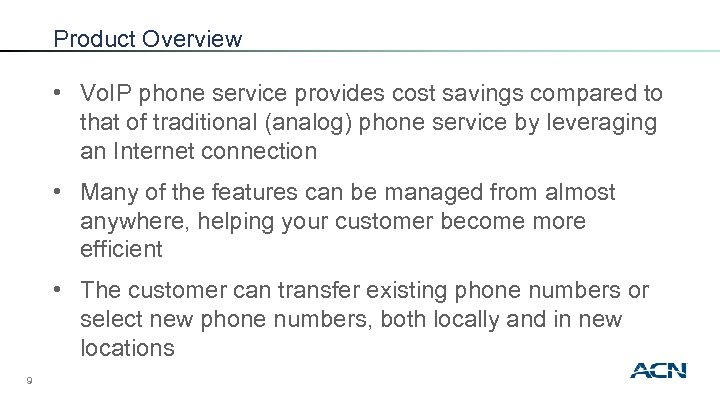 Product Overview • Vo. IP phone service provides cost savings compared to that of