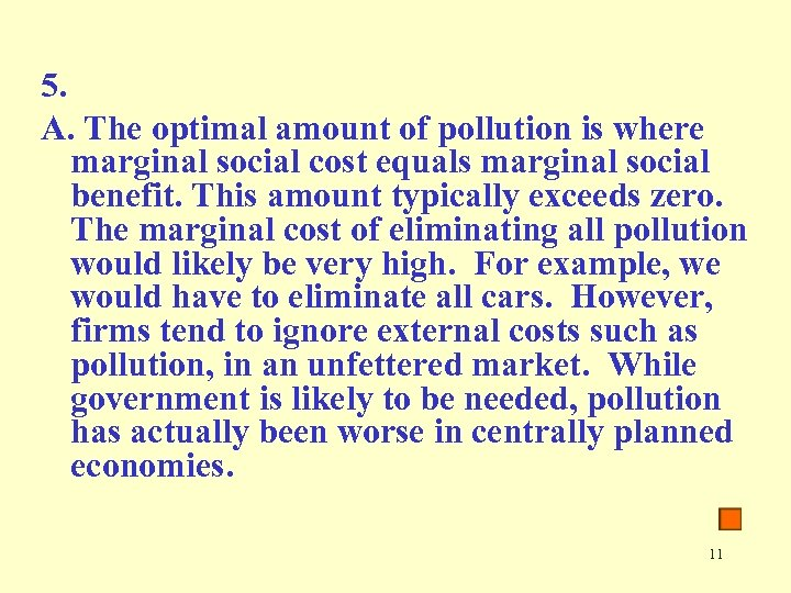 5. A. The optimal amount of pollution is where marginal social cost equals marginal