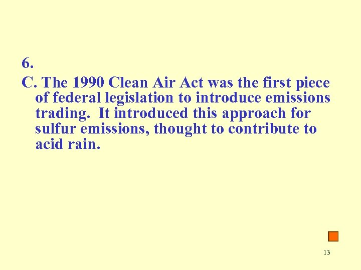 6. C. The 1990 Clean Air Act was the first piece of federal legislation