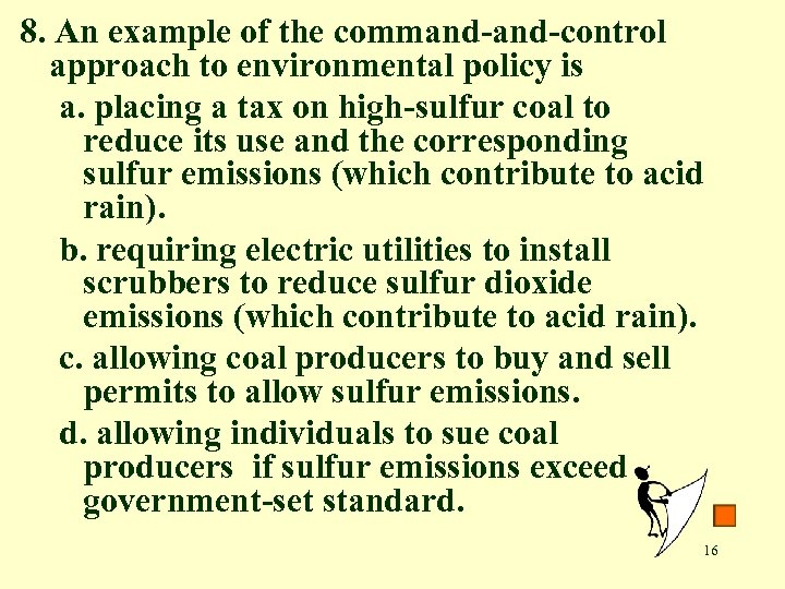 8. An example of the command-control approach to environmental policy is a. placing a