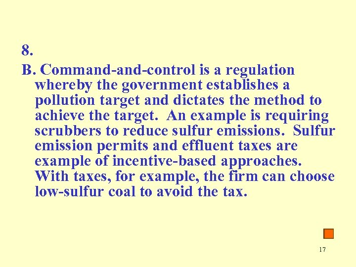8. B. Command-control is a regulation whereby the government establishes a pollution target and