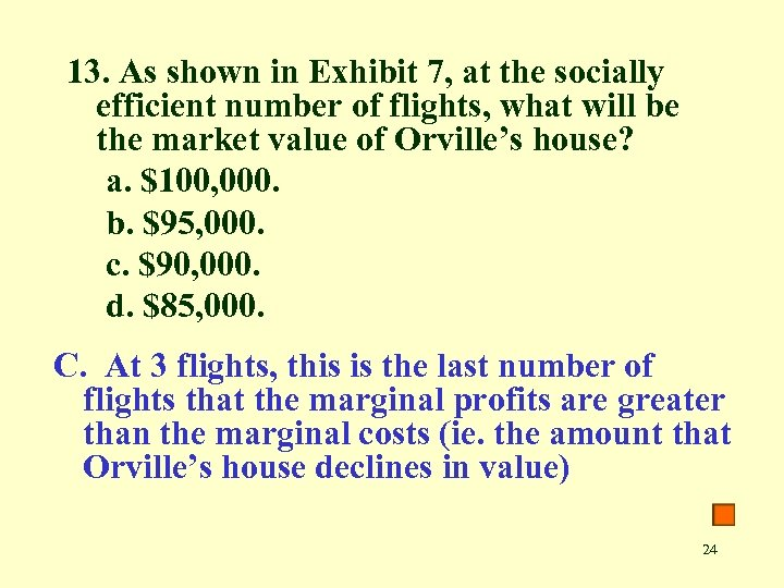 13. As shown in Exhibit 7, at the socially efficient number of flights, what