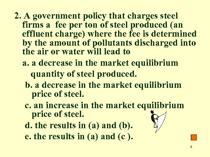 2. A government policy that charges steel firms a fee per ton of steel