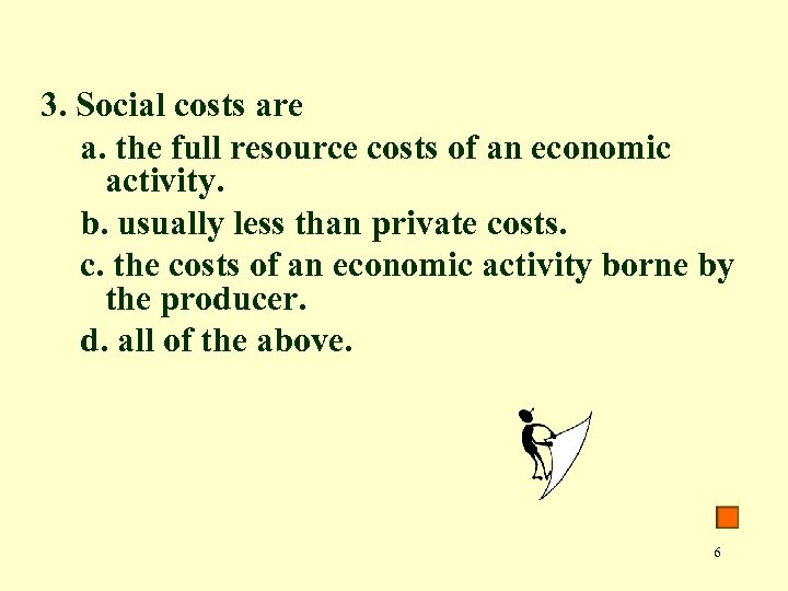 3. Social costs are a. the full resource costs of an economic activity. b.