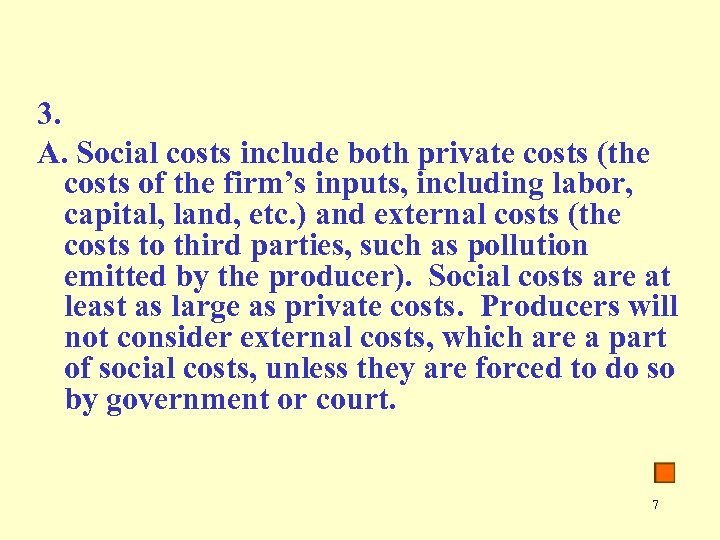 3. A. Social costs include both private costs (the costs of the firm's inputs,