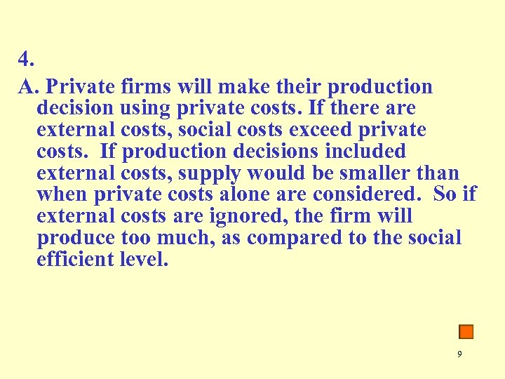 4. A. Private firms will make their production decision using private costs. If there