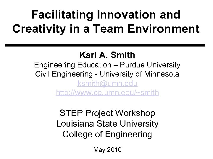 Facilitating Innovation and Creativity in a Team Environment Karl A. Smith Engineering Education –