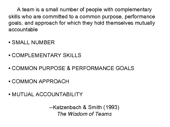 A team is a small number of people with complementary skills who are committed