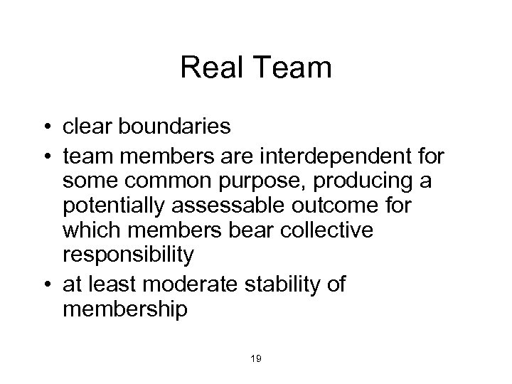 Real Team • clear boundaries • team members are interdependent for some common purpose,