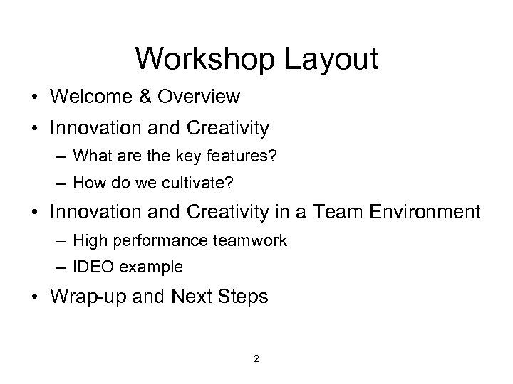 Workshop Layout • Welcome & Overview • Innovation and Creativity – What are the