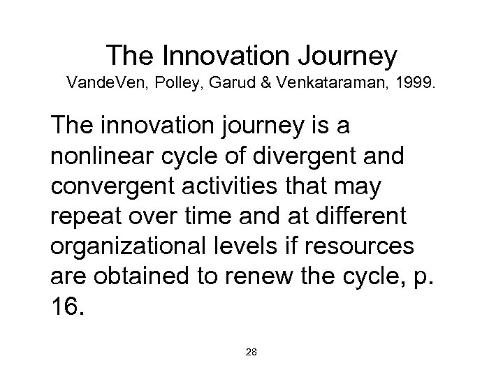 The Innovation Journey Vande. Ven, Polley, Garud & Venkataraman, 1999. The innovation journey is