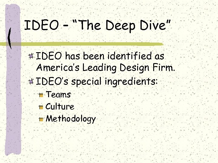 "IDEO – ""The Deep Dive"" IDEO has been identified as America's Leading Design Firm."