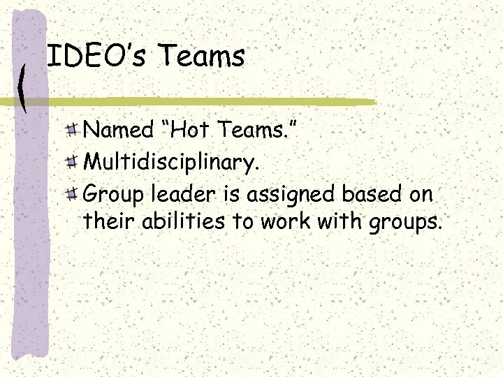 "IDEO's Teams Named ""Hot Teams. "" Multidisciplinary. Group leader is assigned based on their"