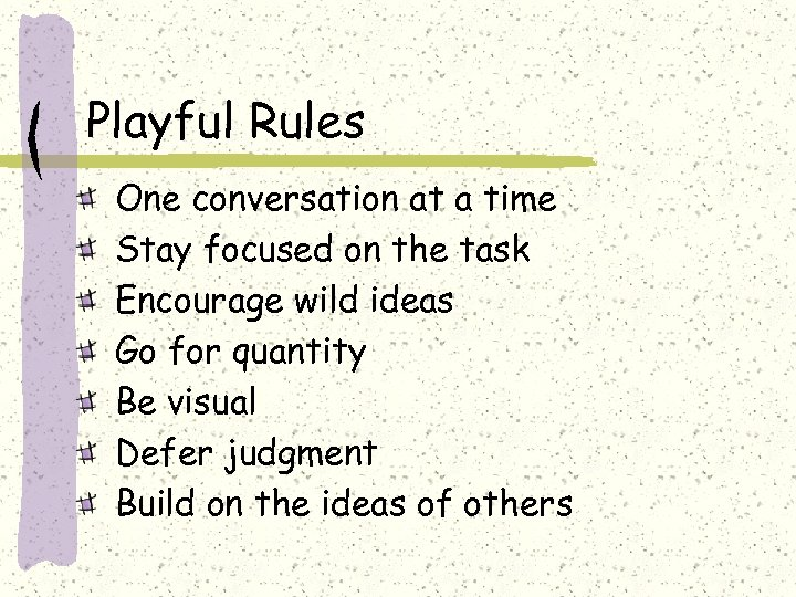 Playful Rules One conversation at a time Stay focused on the task Encourage wild