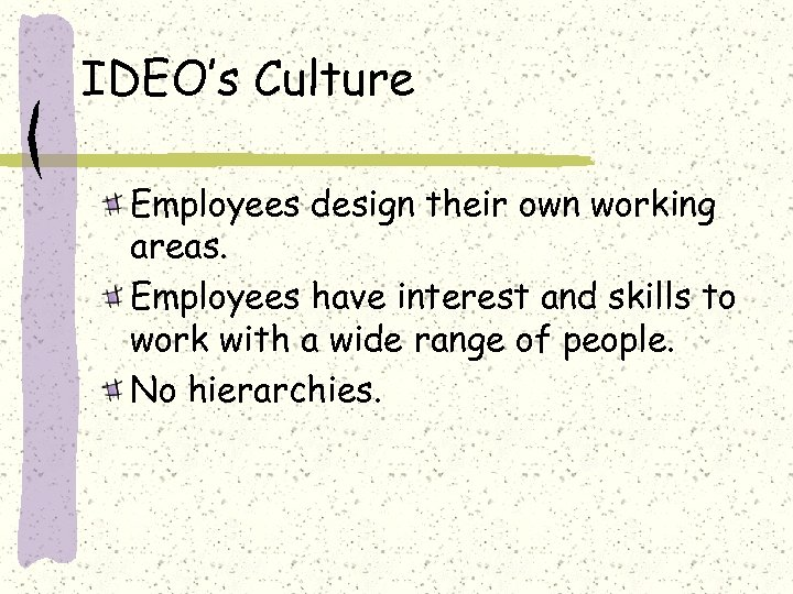 IDEO's Culture Employees design their own working areas. Employees have interest and skills to