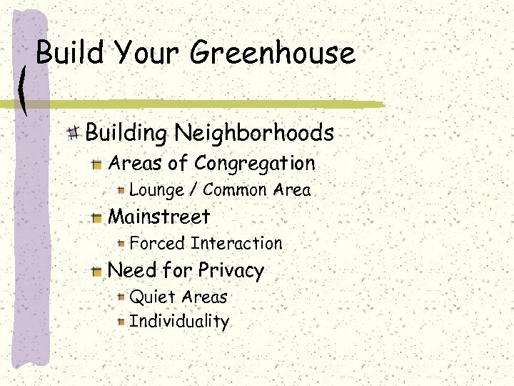 Build Your Greenhouse Building Neighborhoods Areas of Congregation Lounge / Common Area Mainstreet Forced