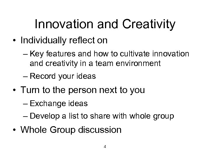 Innovation and Creativity • Individually reflect on – Key features and how to cultivate