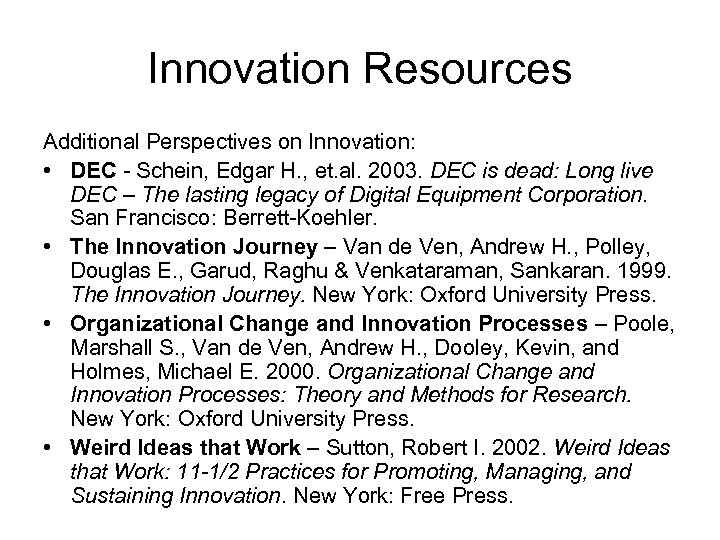 Innovation Resources Additional Perspectives on Innovation: • DEC - Schein, Edgar H. , et.