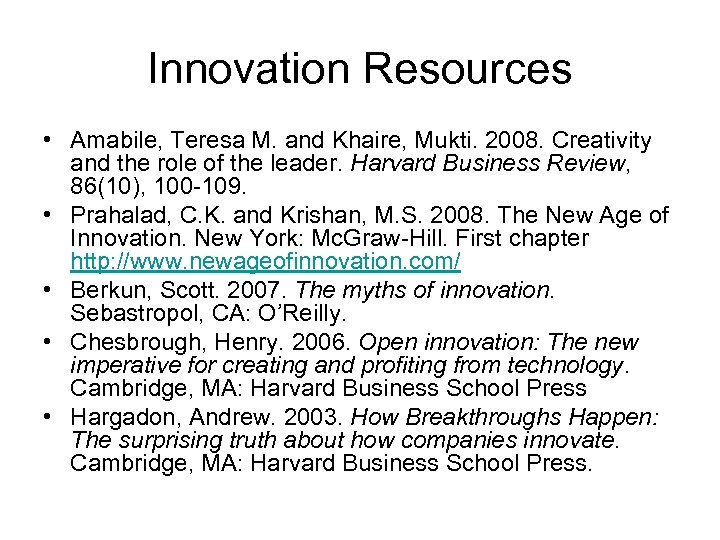 Innovation Resources • Amabile, Teresa M. and Khaire, Mukti. 2008. Creativity and the role