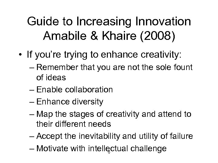 Guide to Increasing Innovation Amabile & Khaire (2008) • If you're trying to enhance