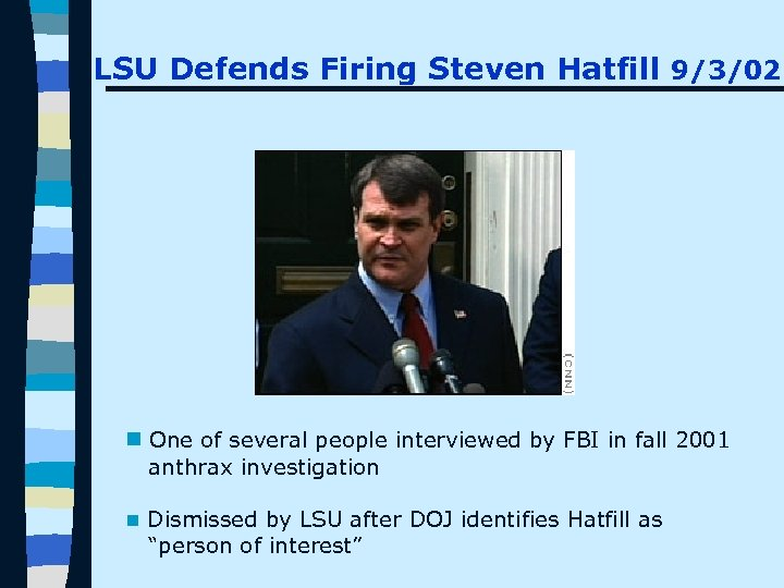 LSU Defends Firing Steven Hatfill 9/3/02 n One of several people interviewed by FBI
