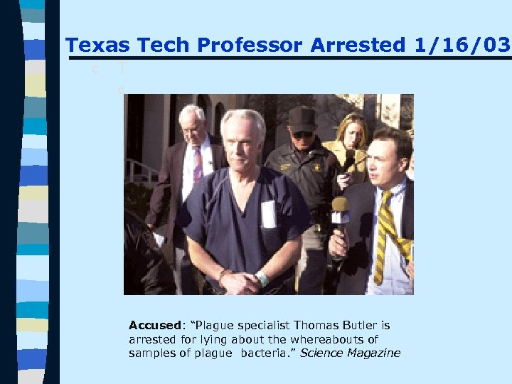 "Texas Tech Professor Arrested 1/16/03 T T e Accused: ""Plague specialist Thomas Butler is"