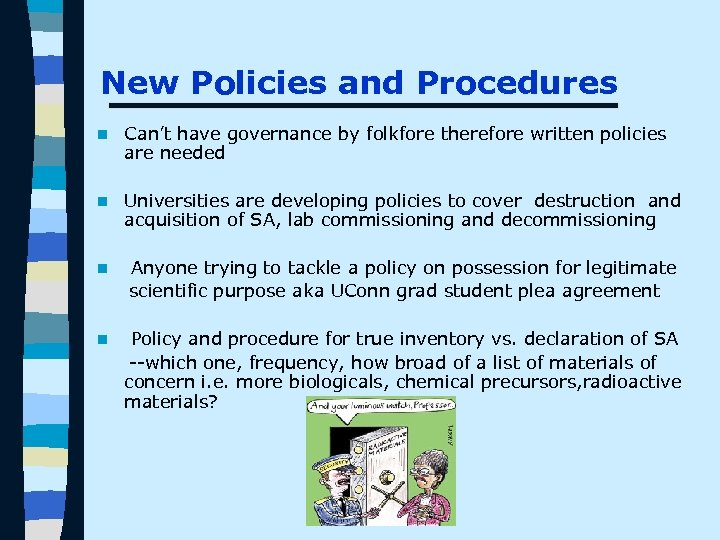 New Policies and Procedures n Can't have governance by folkfore therefore written policies are
