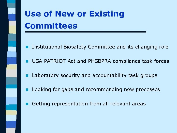 Use of New or Existing Committees n Institutional Biosafety Committee and its changing role