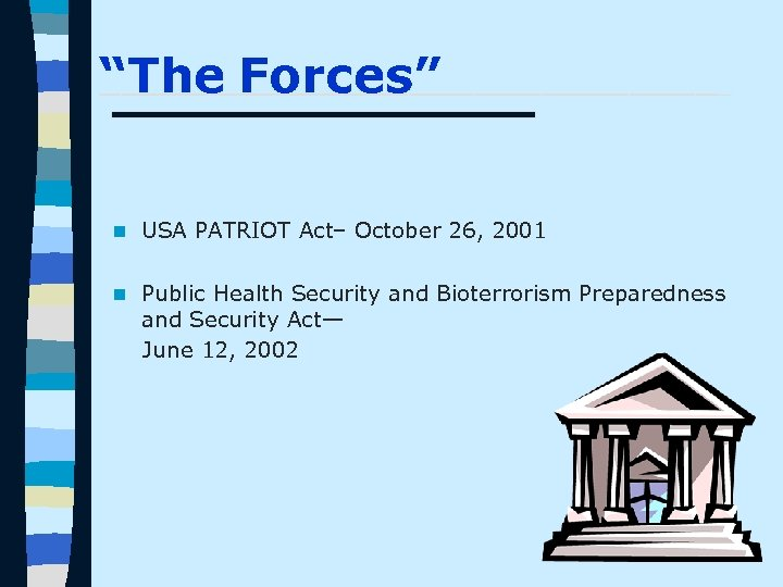 "_______________ ""The Forces"" n USA PATRIOT Act– October 26, 2001 n Public Health Security"