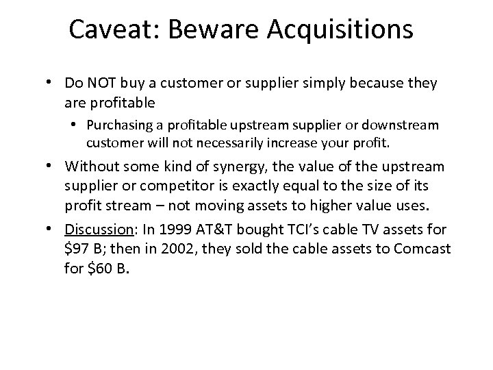 Caveat: Beware Acquisitions • Do NOT buy a customer or supplier simply because they