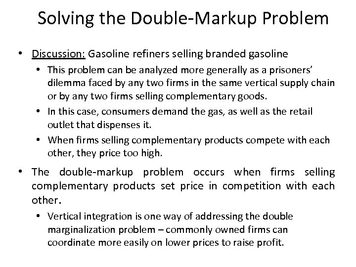 Solving the Double-Markup Problem • Discussion: Gasoline refiners selling branded gasoline • This problem