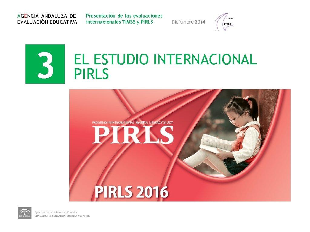 AGENCIA ANDALUZA DE EVALUACIÓN EDUCATIVA 3 Presentación de las evaluaciones internacionales TIMSS y PIRLS