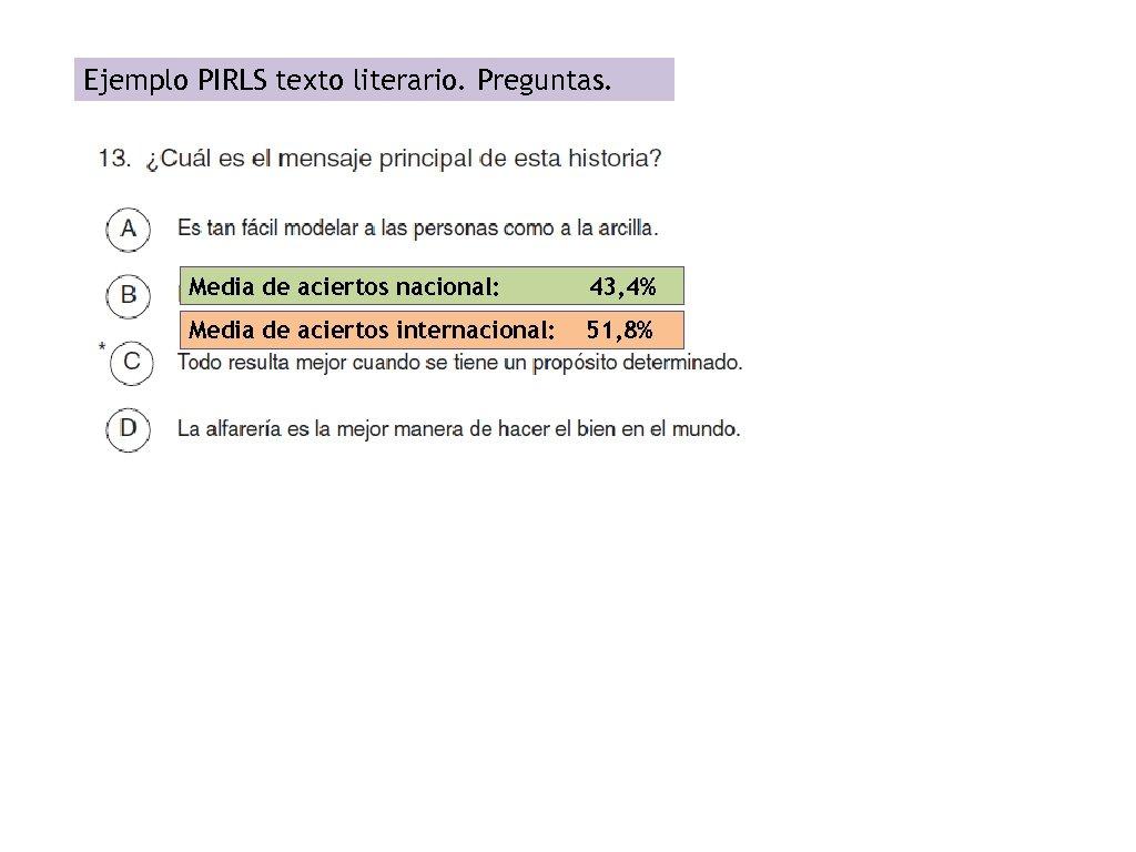 Ejemplo PIRLS texto literario. Preguntas. Media de aciertos nacional: 43, 4% Media de aciertos