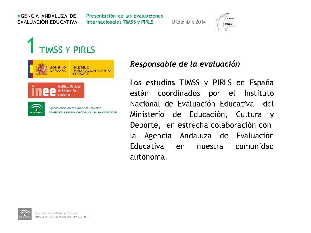 AGENCIA ANDALUZA DE EVALUACIÓN EDUCATIVA Presentación de las evaluaciones internacionales TIMSS y PIRLS Diciembre