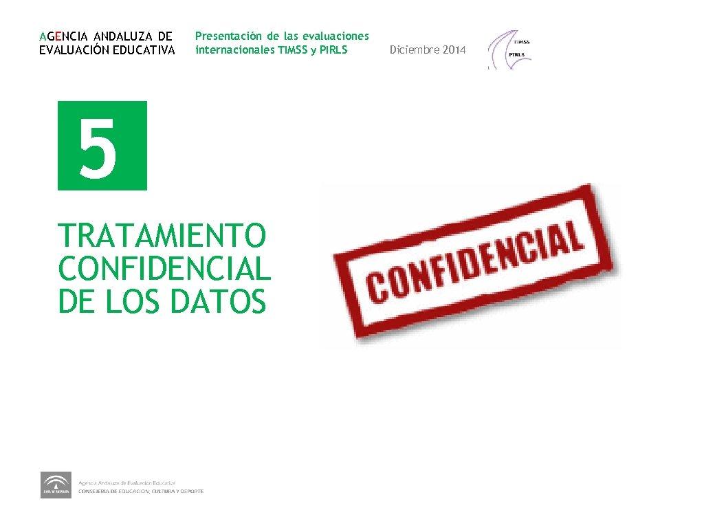 AGENCIA ANDALUZA DE EVALUACIÓN EDUCATIVA Presentación de las evaluaciones internacionales TIMSS y PIRLS 5