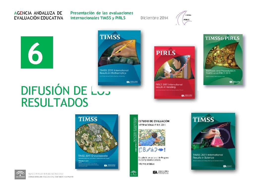 AGENCIA ANDALUZA DE EVALUACIÓN EDUCATIVA Presentación de las evaluaciones internacionales TIMSS y PIRLS 6