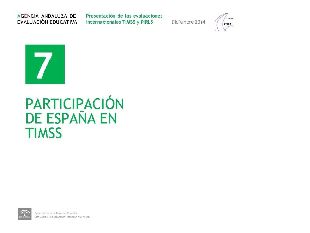 AGENCIA ANDALUZA DE EVALUACIÓN EDUCATIVA Presentación de las evaluaciones internacionales TIMSS y PIRLS 7