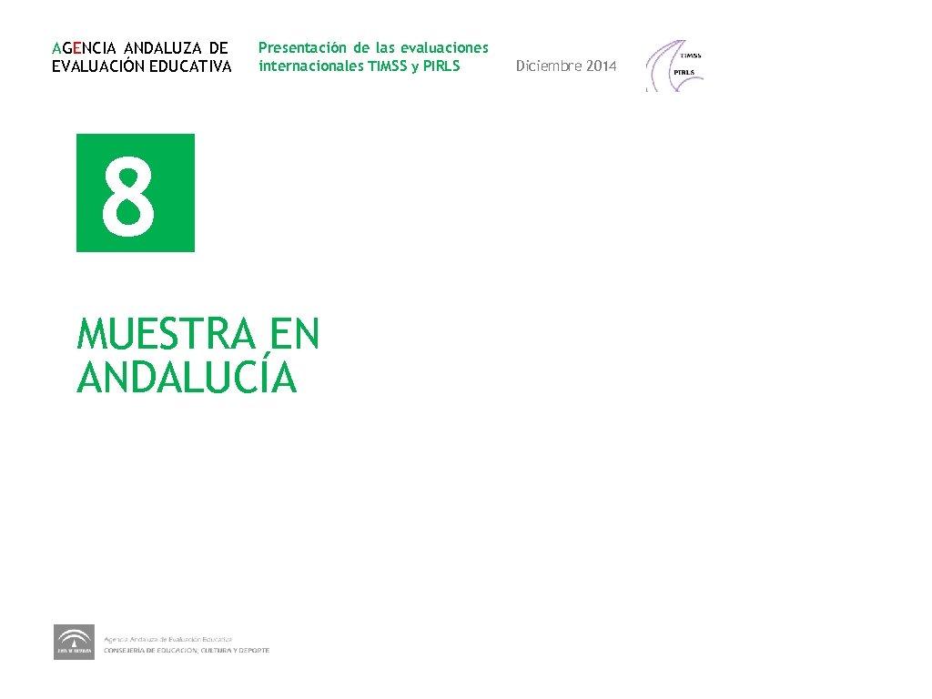 AGENCIA ANDALUZA DE EVALUACIÓN EDUCATIVA Presentación de las evaluaciones internacionales TIMSS y PIRLS 8