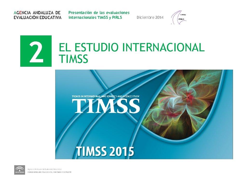 AGENCIA ANDALUZA DE EVALUACIÓN EDUCATIVA 2 Presentación de las evaluaciones internacionales TIMSS y PIRLS