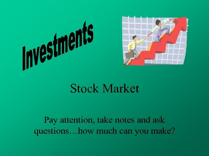 Stock Market Pay attention, take notes and ask questions…how much can you make?